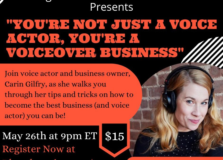 You're Not Just A Voice Actor, You're A Voiceover Business. May 26th at 9pm ET